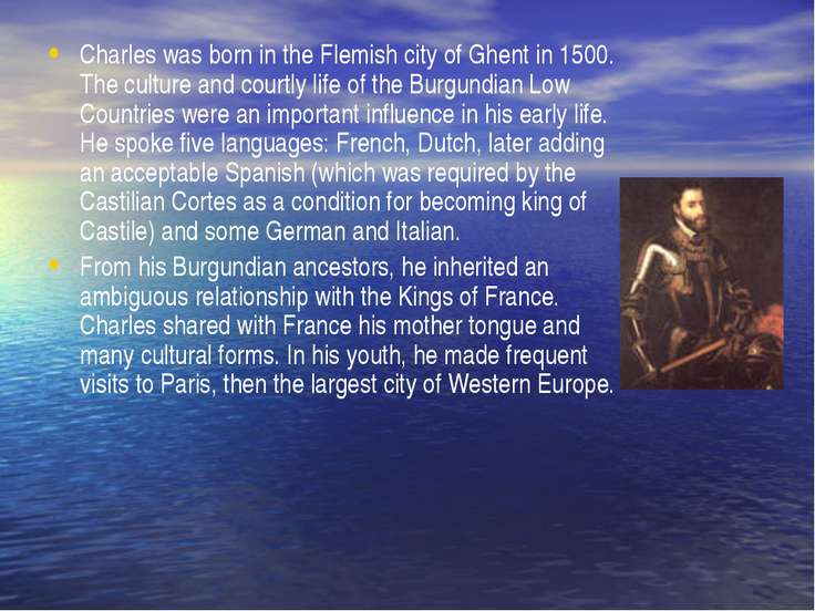 Charles was born in the Flemish city of Ghent in 1500. The culture and courtl...