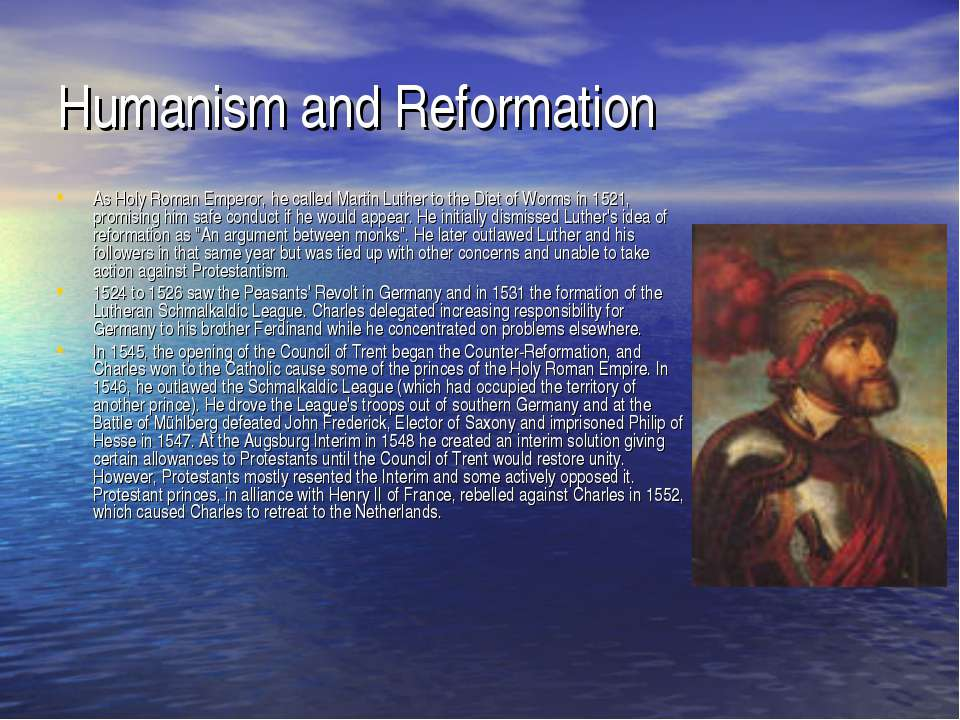 Humanism and Reformation As Holy Roman Emperor, he called Martin Luther to th...