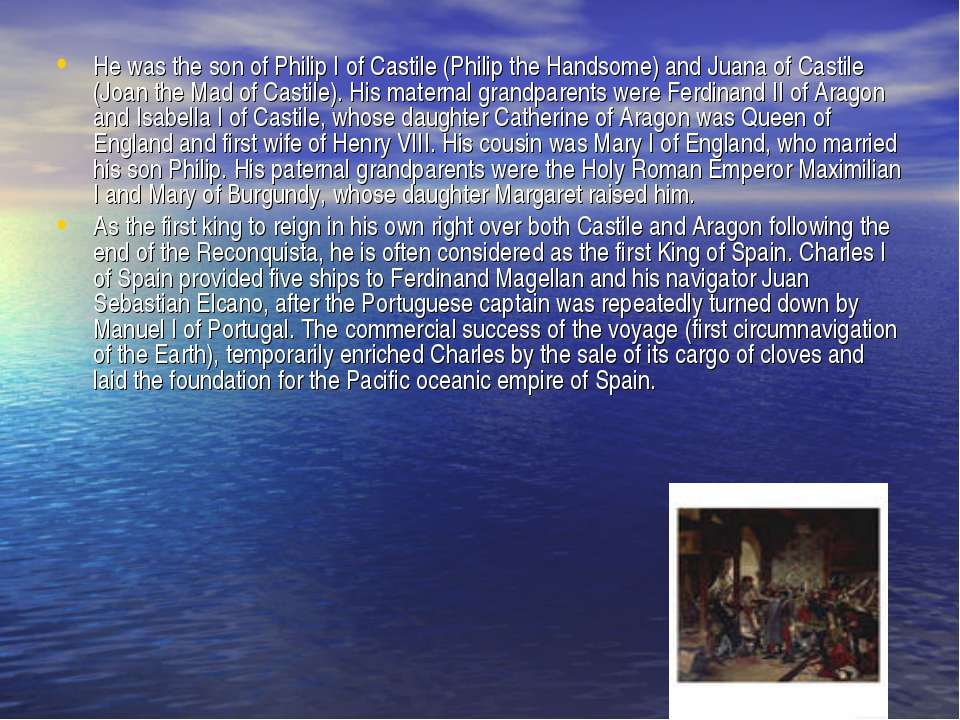 He was the son of Philip I of Castile (Philip the Handsome) and Juana of Cast...