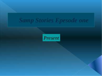 Samp Stories Epesode one Present