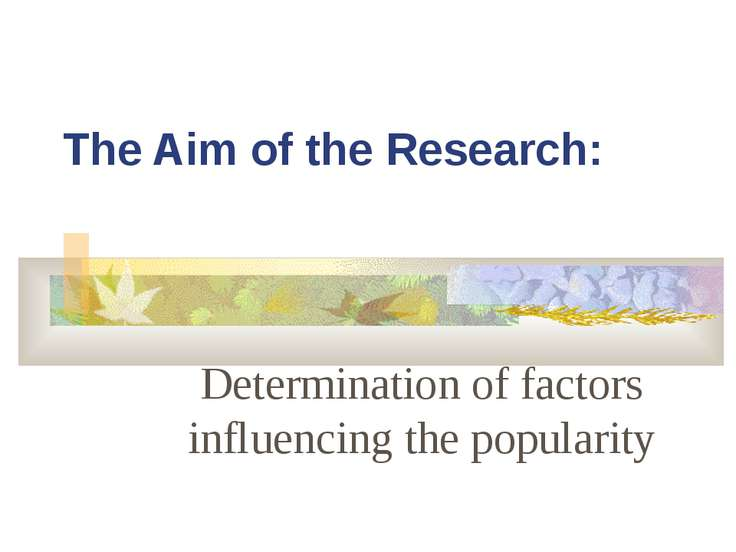 The Aim of the Research: Determination of factors influencing the popularity