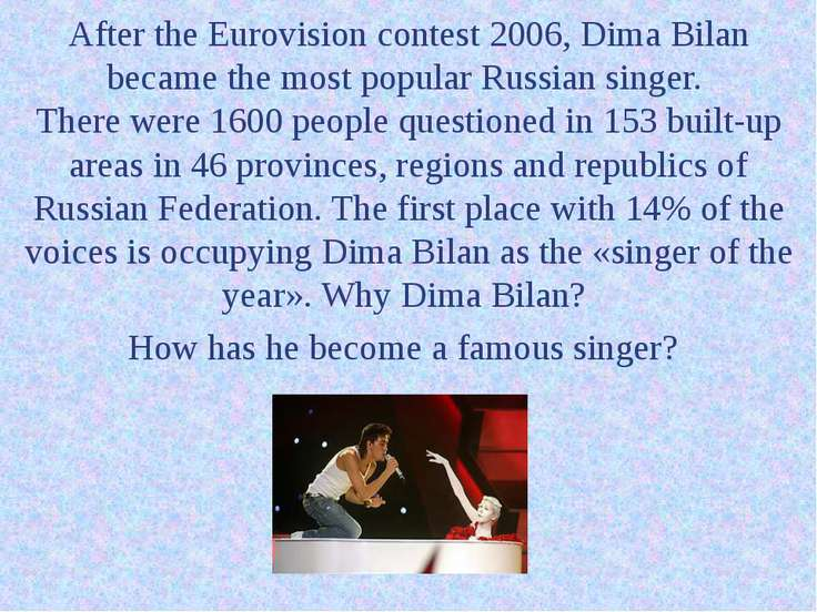 After the Eurovision contest 2006, Dima Bilan became the most popular Russian...