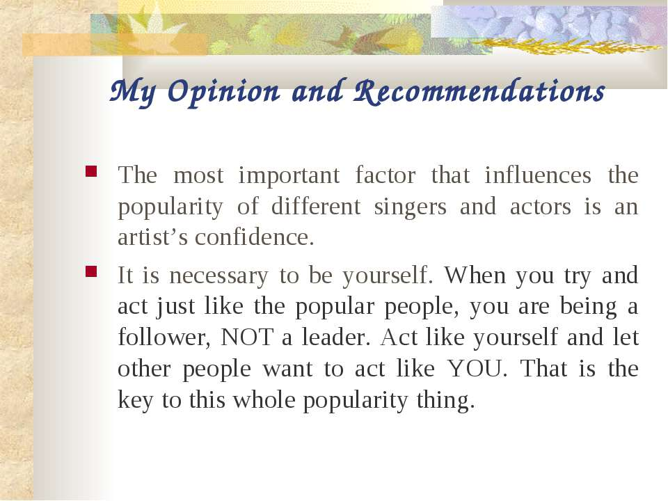 My Opinion and Recommendations The most important factor that influences the ...
