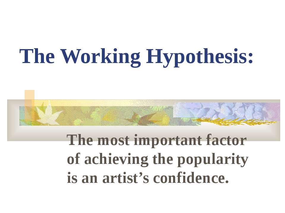 The Working Hypothesis: The most important factor of achieving the popularity...