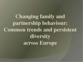 Changing family and partnership behaviour: Common trends and persistent diver...