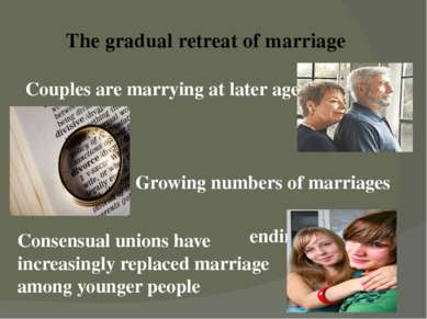 The gradual retreat of marriage Couples are marrying at later ages Growing nu...