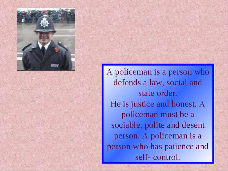 A policeman is a person who defends a law, social and state order. He is just...