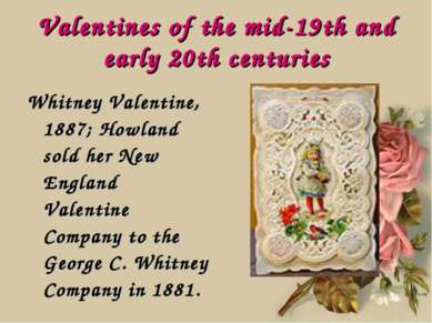 Valentines of the mid-19th and early 20th centuries Whitney Valentine, 1887; ...