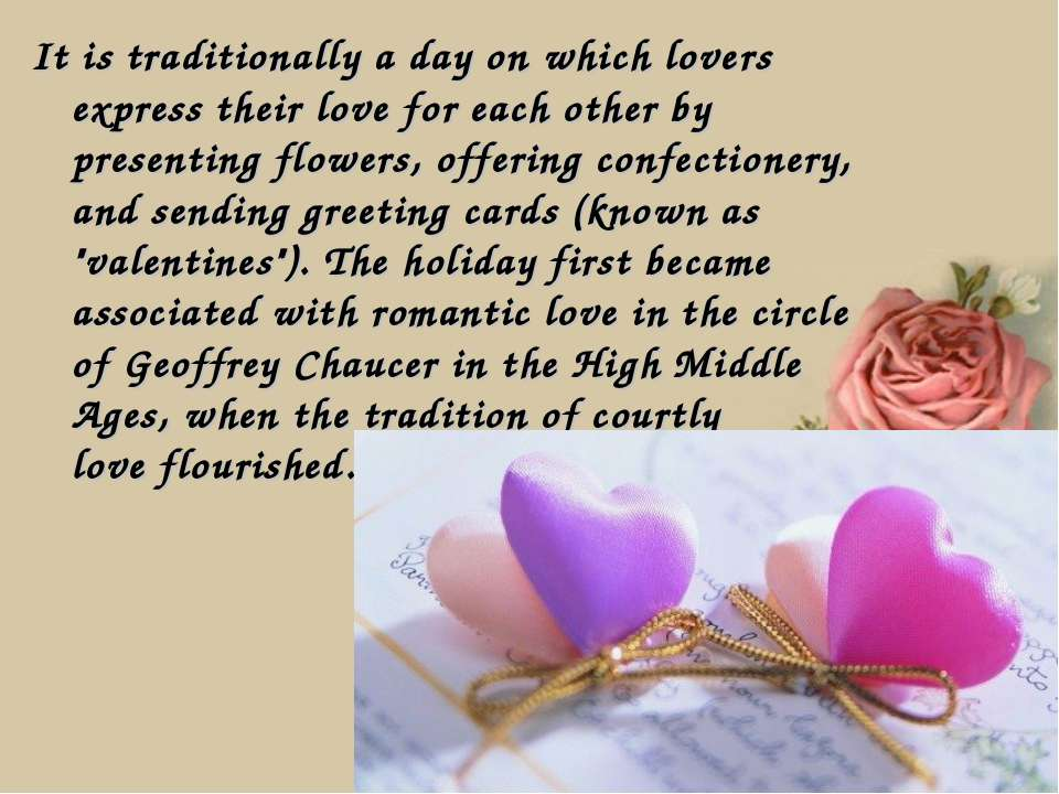 It is traditionally a day on which lovers express their love for each other b...
