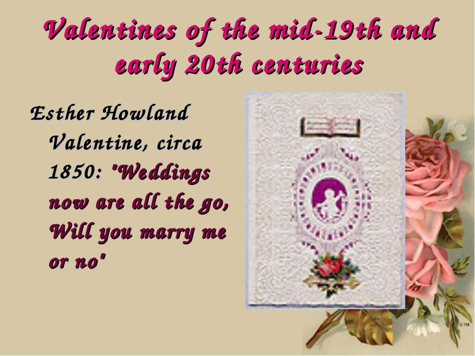 Valentines of the mid-19th and early 20th centuries Esther Howland Valentine,...