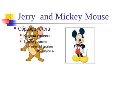 Jerry and Mickey Mouse