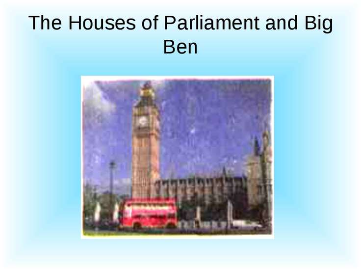 The Houses of Parliament and Big Ben