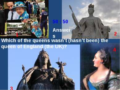 Which of the queens wasn't (hasn't been) the queen of England (the UK)? 1 2 3...