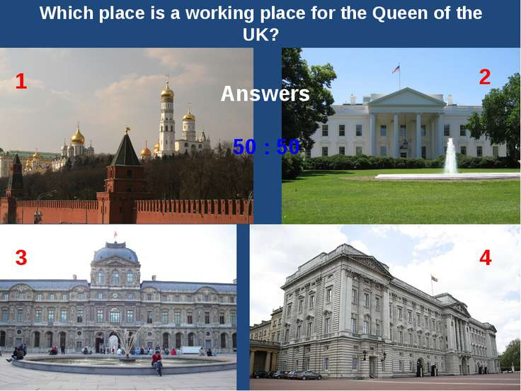 Which place is a working place for the Queen of the UK? 50 : 50 Answers The K...