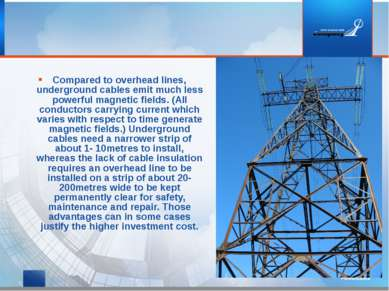 Compared to overhead lines, underground cables emit much less powerful magnet...