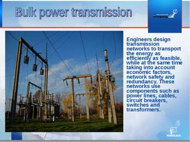 Engineers design transmission networks to transport the energy as efficiently...