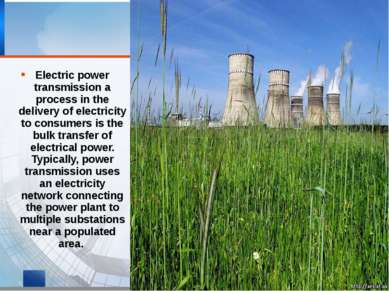 Electric power transmission a process in the delivery of electricity to consu...