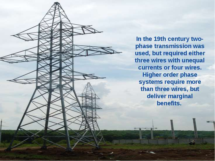 In the 19th century two-phase transmission was used, but required either thre...