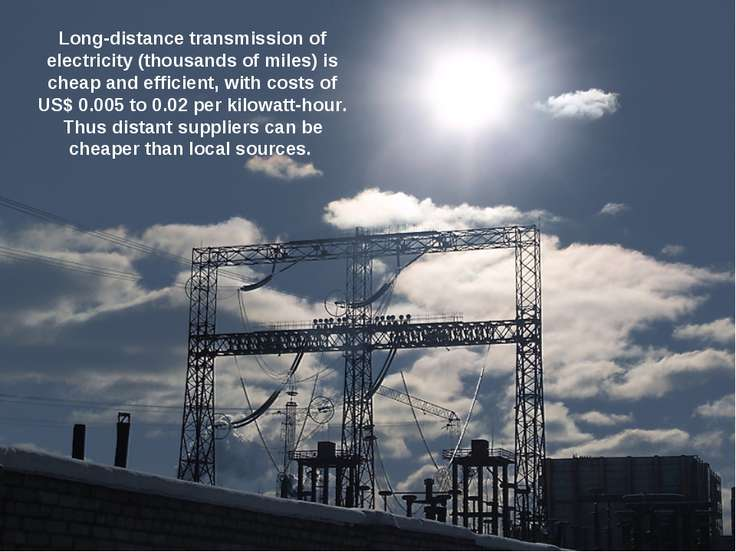 Long-distance transmission of electricity (thousands of miles) is cheap and e...