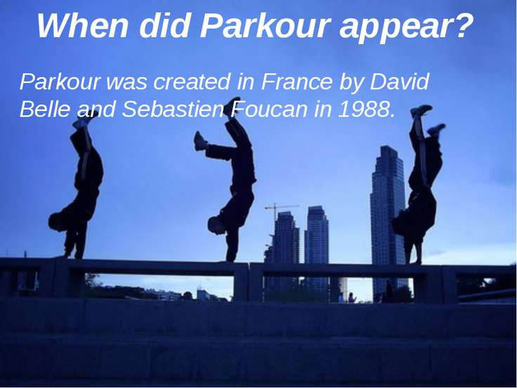 When did Parkour appear? Parkour was created in France by David Belle and Seb...