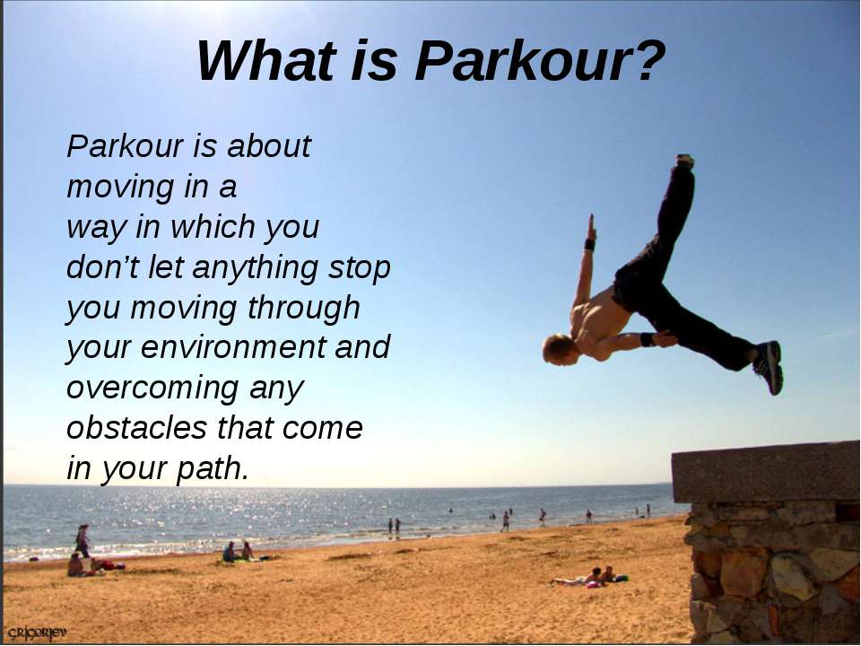 What is Parkour? Parkour is about moving in a way in which you don't let anyt...