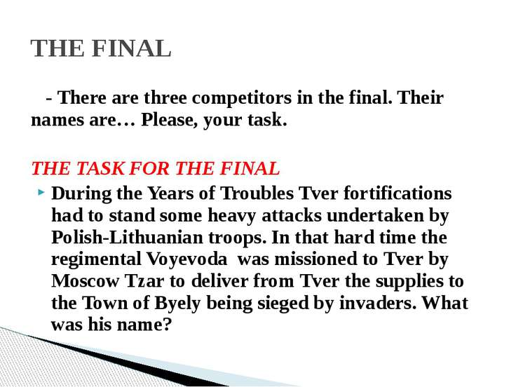 - There are three competitors in the final. Their names are… Please, your tas...