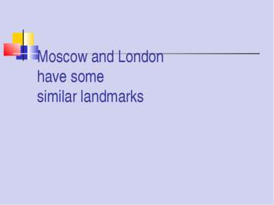 Moscow and London have some similar landmarks