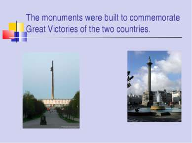 The monuments were built to commemorate Great Victories of the two countries.