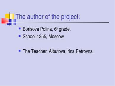 The author of the project: Borisova Polina, 6th grade, School 1355, Moscow Th...