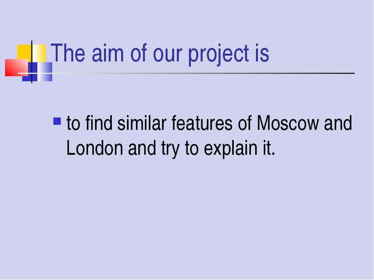 The aim of our project is to find similar features of Moscow and London and t...