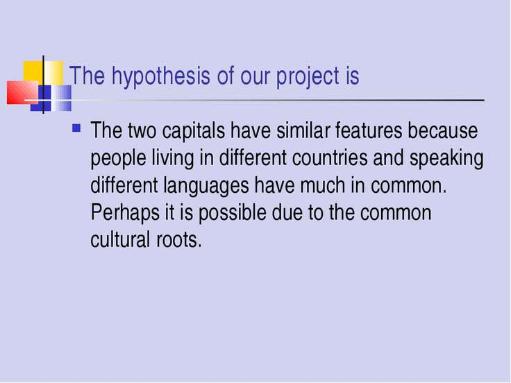 The hypothesis of our project is The two capitals have similar features becau...