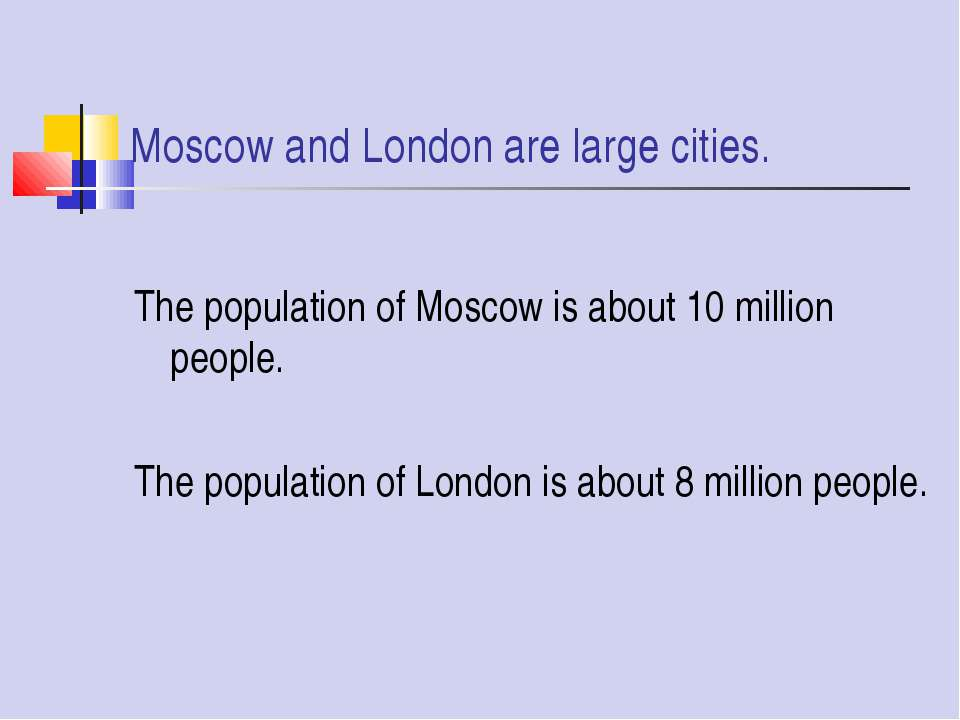 Moscow and London are large cities. The population of Moscow is about 10 mill...