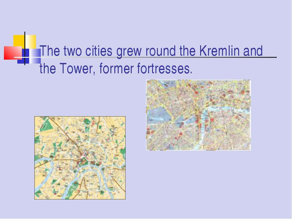 The two cities grew round the Kremlin and the Tower, former fortresses.
