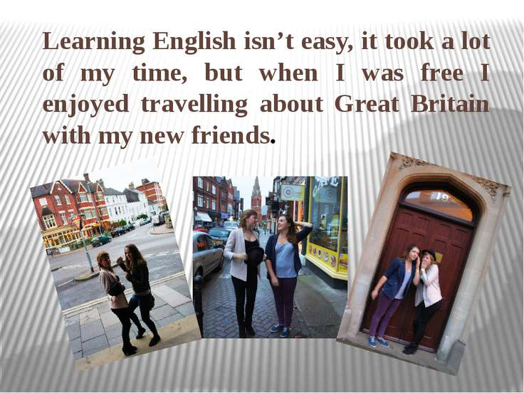 Learning English isn't easy, it took a lot of my time, but when I was free I ...