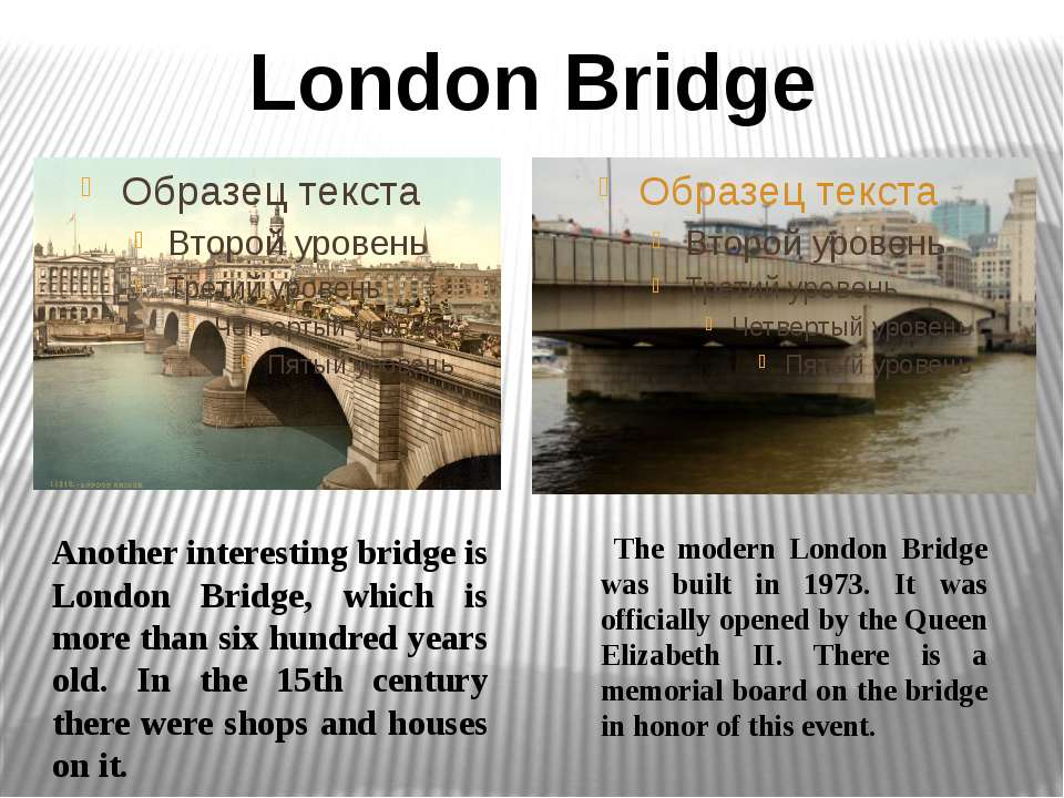 London Bridge Another interesting bridge is London Bridge, which is more than...