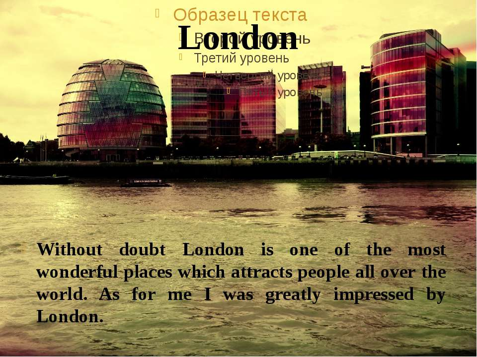 Without doubt London is one of the most wonderful places which attracts peopl...