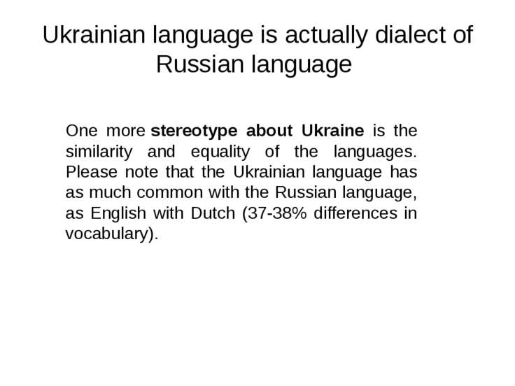 Ukrainian language is actually dialect of Russian language One more stereotyp...