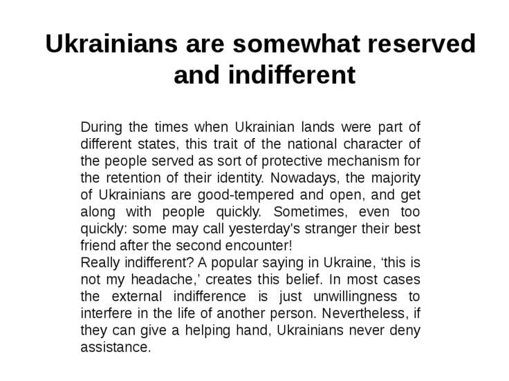 Ukrainians are somewhat reserved and indifferent During the times when Ukrain...