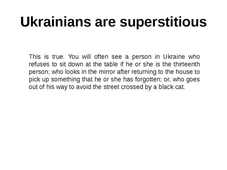 Ukrainians are superstitious This is true. You will often see a person in Ukr...