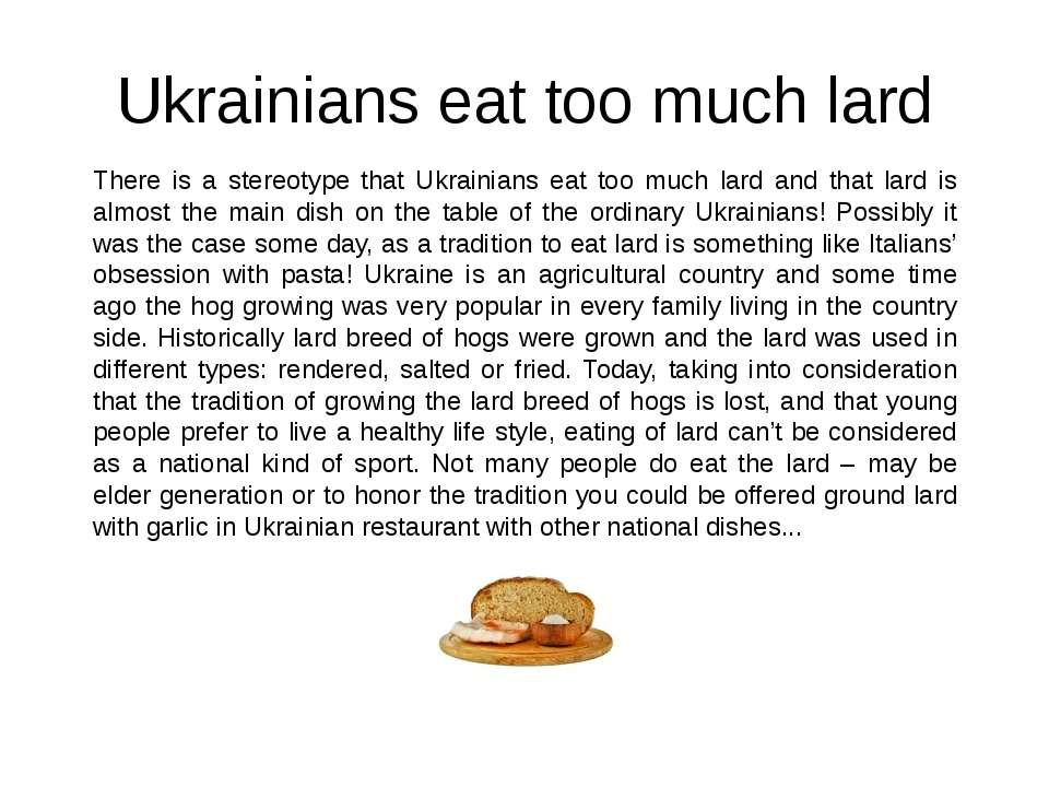 Ukrainians eat too much lard There is a stereotype that Ukrainians eat too mu...