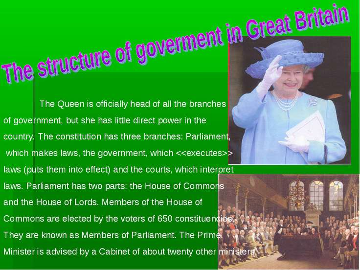 The Queen is officially head of all the branches of government, but she has l...