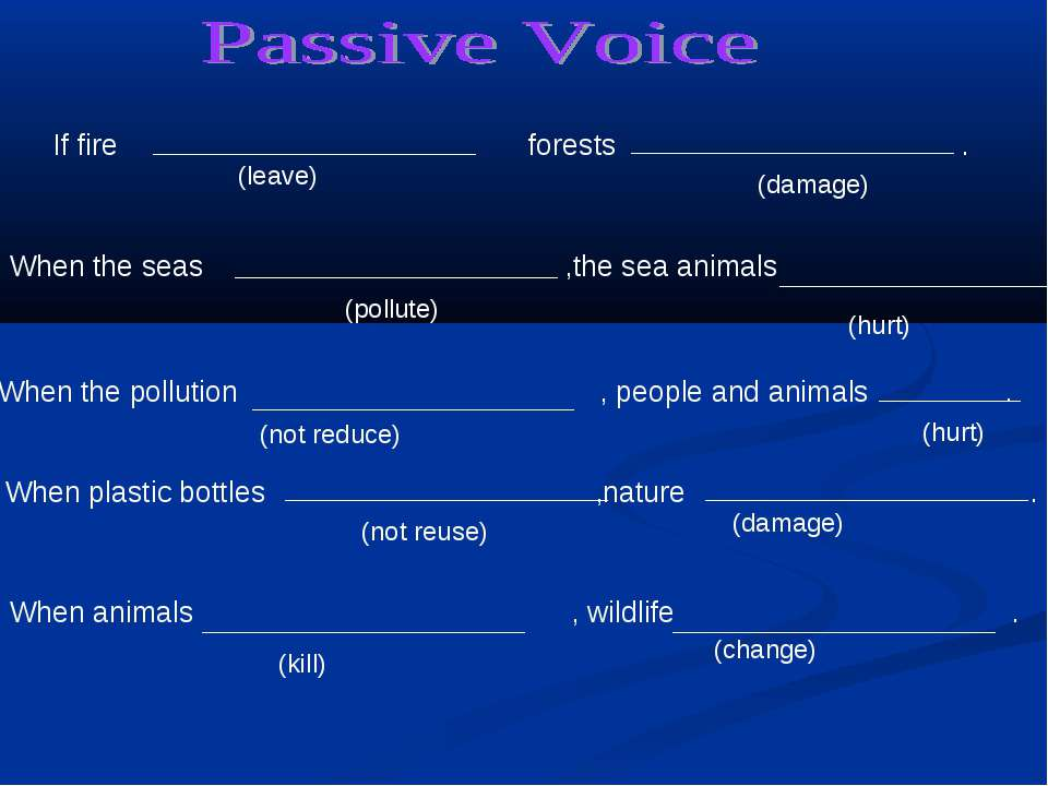 If fire forests . (leave) (damage) When the seas ,the sea animals . (pollute)...
