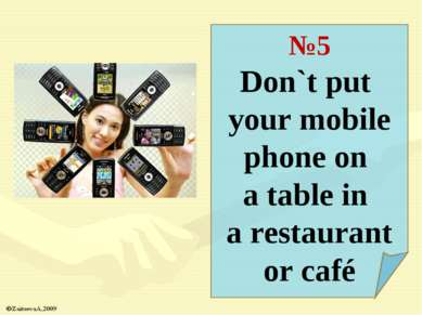 №5 Don`t put your mobile phone on a table in a restaurant or café