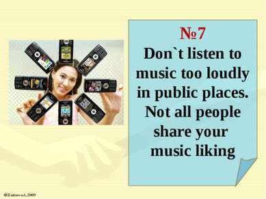 №7 Don`t listen to music too loudly in public places. Not all people share yo...