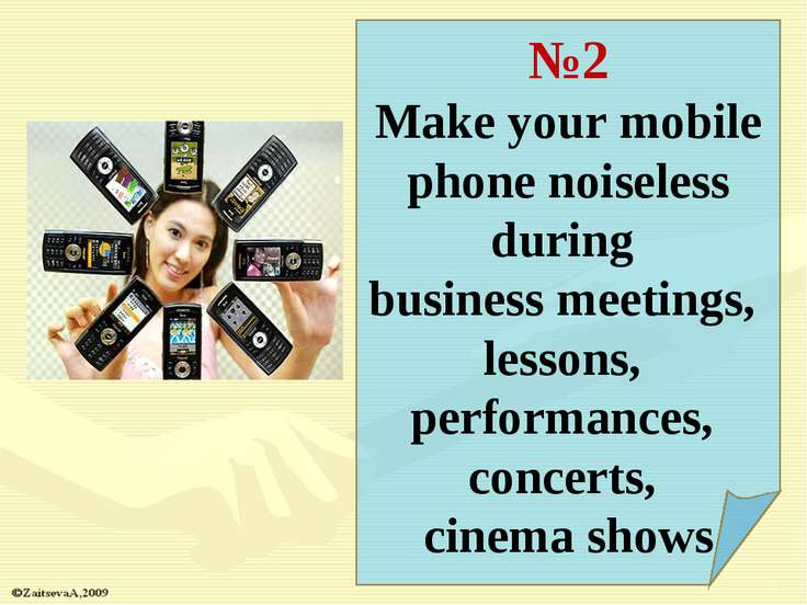 №2 Make your mobile phone noiseless during business meetings, lessons, perfor...