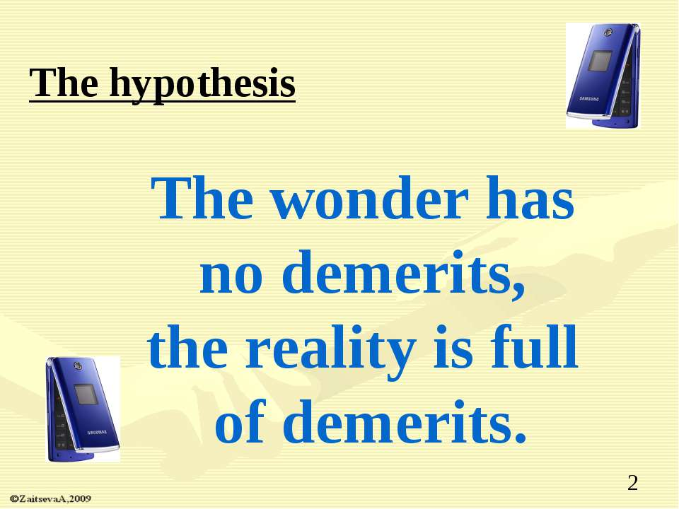 The hypothesis The wonder has no demerits, the reality is full of demerits. *