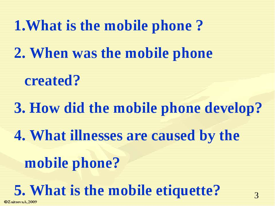 What is the mobile phone ? 2. When was the mobile phone created? 3. How did t...