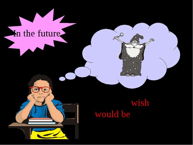 «I wish I would be a magician!» In the future