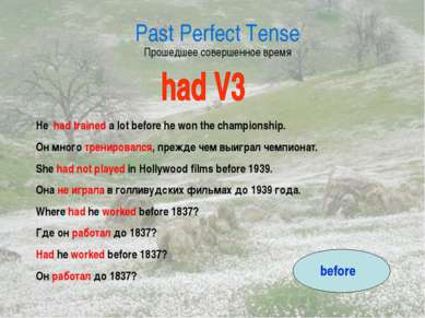 Past Perfect Tense Прошедшее совершенное время He had trained a lot before he...