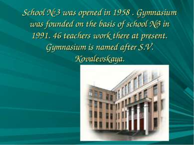 School № 3 was opened in 1958 . Gymnasium was founded on the basis of school ...